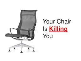 Chair Killing You